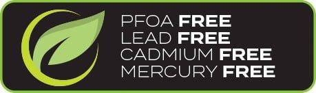 PFOA Free, LEAD free, Cadmium Free, Mercury free